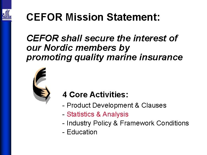 CEFOR Mission Statement: CEFOR shall secure the interest of our Nordic members by promoting