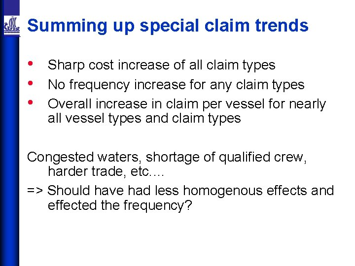 Summing up special claim trends • • • Sharp cost increase of all claim