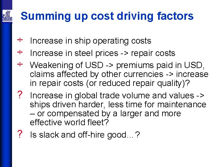 Summing up cost driving factors ÷ ÷ ÷ ? ? Increase in ship operating