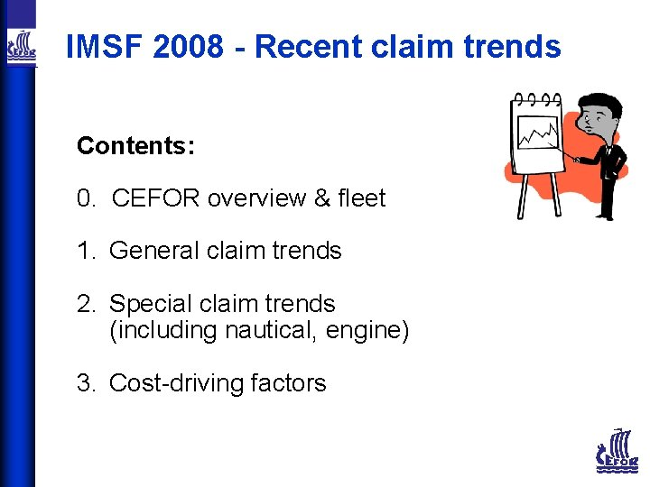 IMSF 2008 - Recent claim trends Contents: 0. CEFOR overview & fleet 1. General