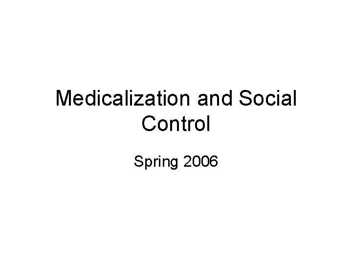 Medicalization and Social Control Spring 2006