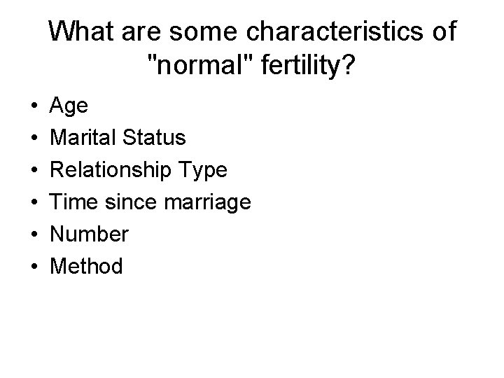 """What are some characteristics of """"normal"""" fertility? • • • Age Marital Status Relationship"""