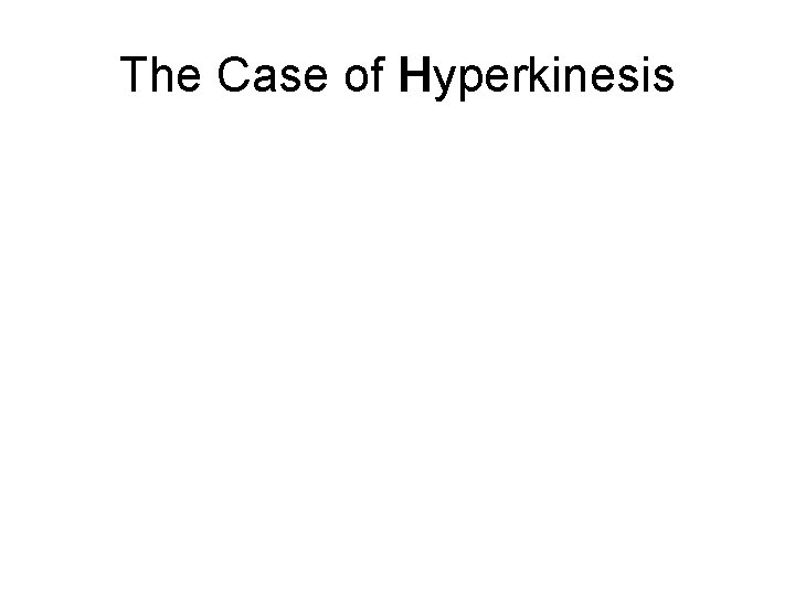 The Case of Hyperkinesis