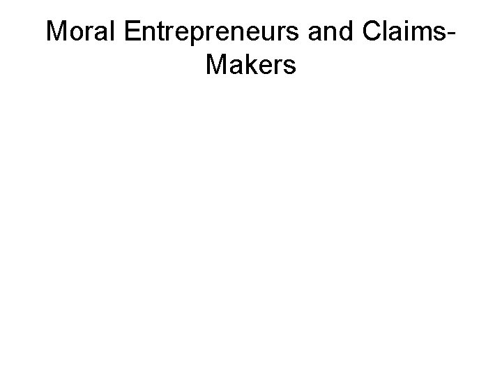 Moral Entrepreneurs and Claims. Makers