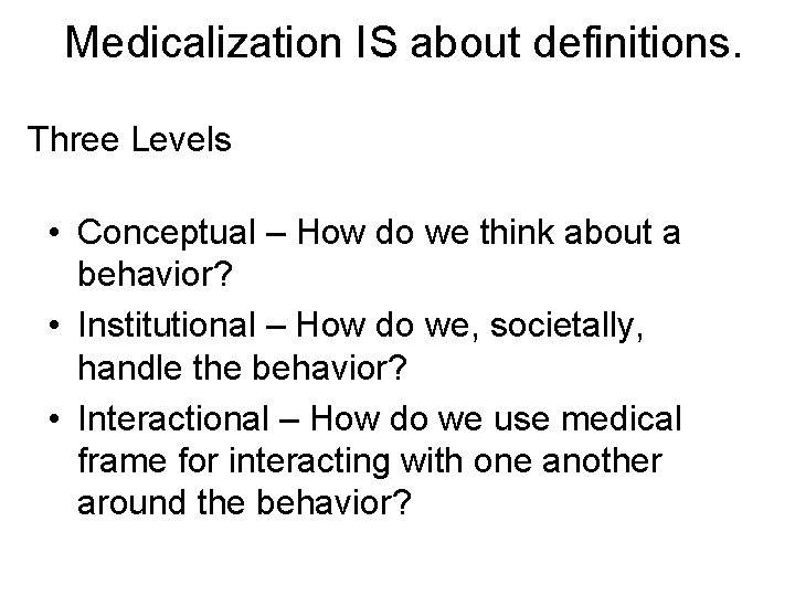 Medicalization IS about definitions. Three Levels • Conceptual – How do we think about
