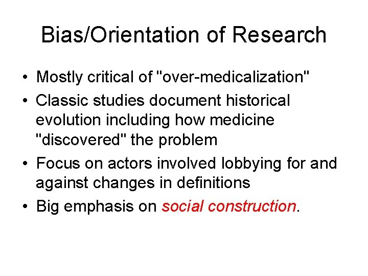 """Bias/Orientation of Research • Mostly critical of """"over-medicalization"""" • Classic studies document historical evolution"""