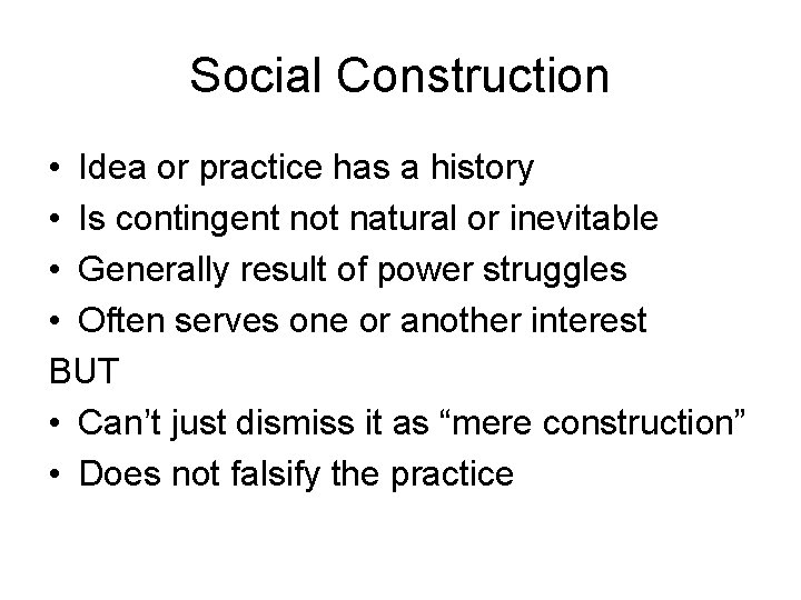 Social Construction • Idea or practice has a history • Is contingent not natural