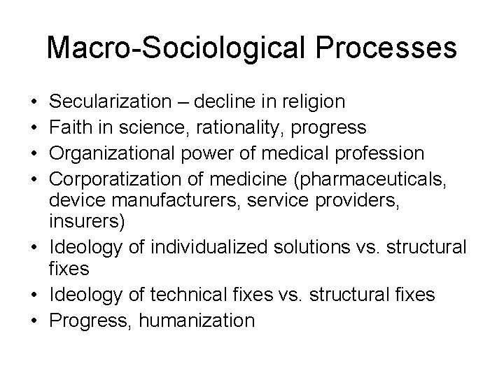 Macro-Sociological Processes • • Secularization – decline in religion Faith in science, rationality, progress