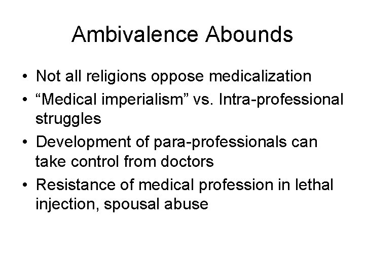 """Ambivalence Abounds • Not all religions oppose medicalization • """"Medical imperialism"""" vs. Intra-professional struggles"""