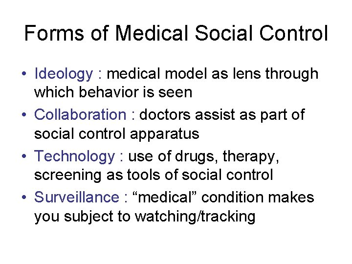 Forms of Medical Social Control • Ideology : medical model as lens through which