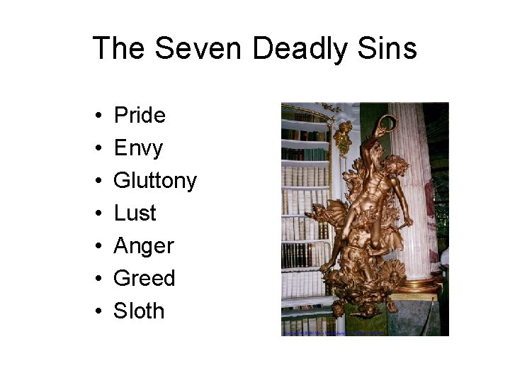 The Seven Deadly Sins • • Pride Envy Gluttony Lust Anger Greed Sloth