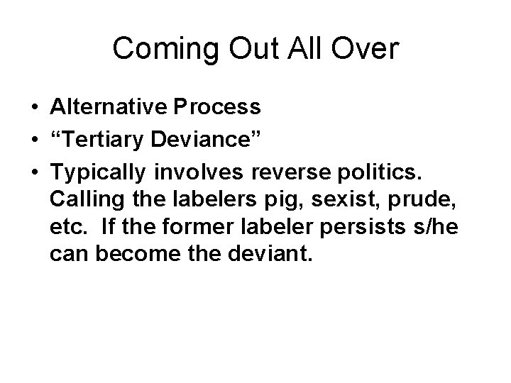 """Coming Out All Over • Alternative Process • """"Tertiary Deviance"""" • Typically involves reverse"""