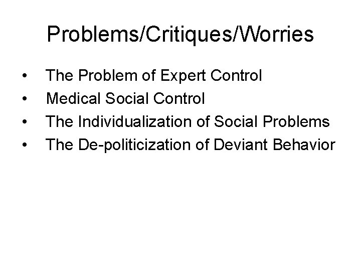 Problems/Critiques/Worries • • The Problem of Expert Control Medical Social Control The Individualization of
