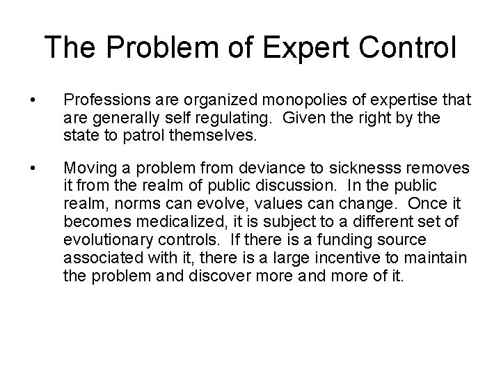 The Problem of Expert Control • Professions are organized monopolies of expertise that are
