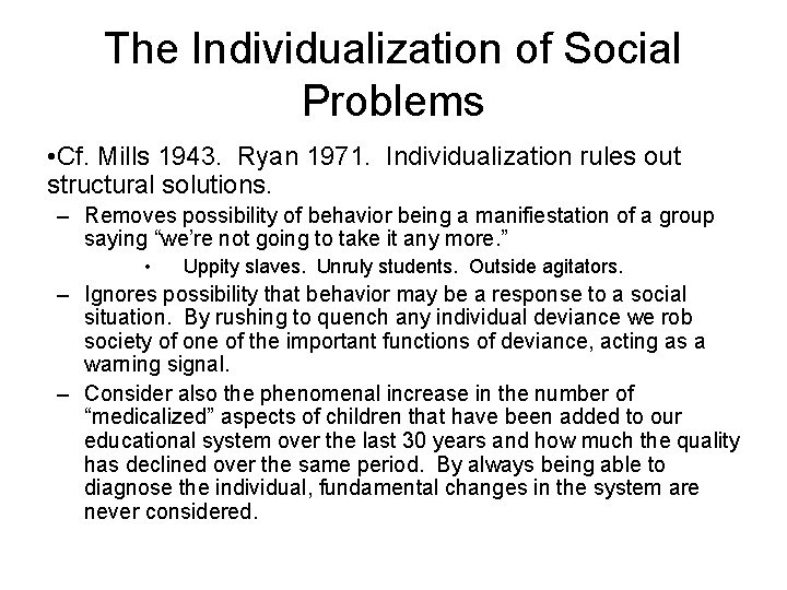 The Individualization of Social Problems • Cf. Mills 1943. Ryan 1971. Individualization rules out