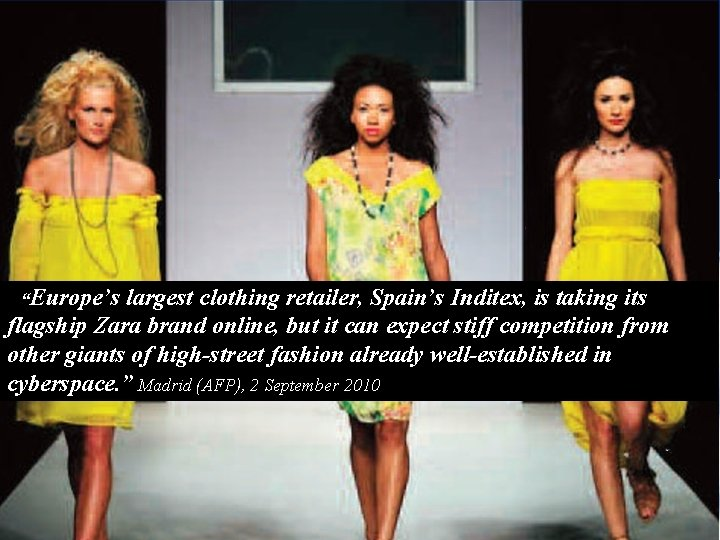 """2010 """"Europe's largest clothing retailer, Spain's Inditex, is taking its flagship Zara brand online,"""