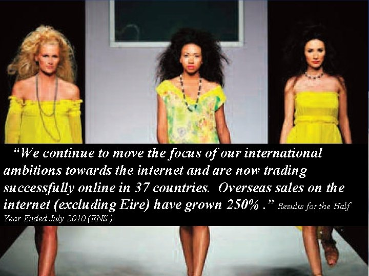 """2010 """"We continue to move the focus of our international ambitions towards the internet"""