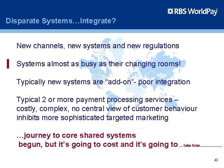 Disparate Systems…Integrate? New channels, new systems and new regulations Systems almost as busy as
