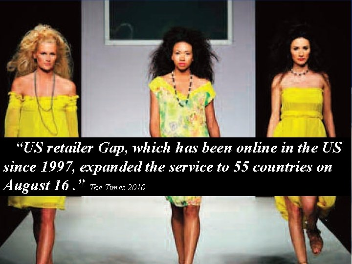 """2010 """"US retailer Gap, which has been online in the US since 1997, expanded"""