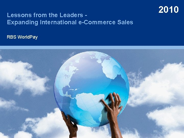 Lessons from the Leaders Expanding International e-Commerce Sales RBS World. Pay 2010