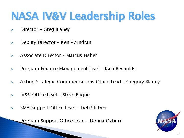 NASA IV&V Leadership Roles Ø Director – Greg Blaney Ø Deputy Director – Ken