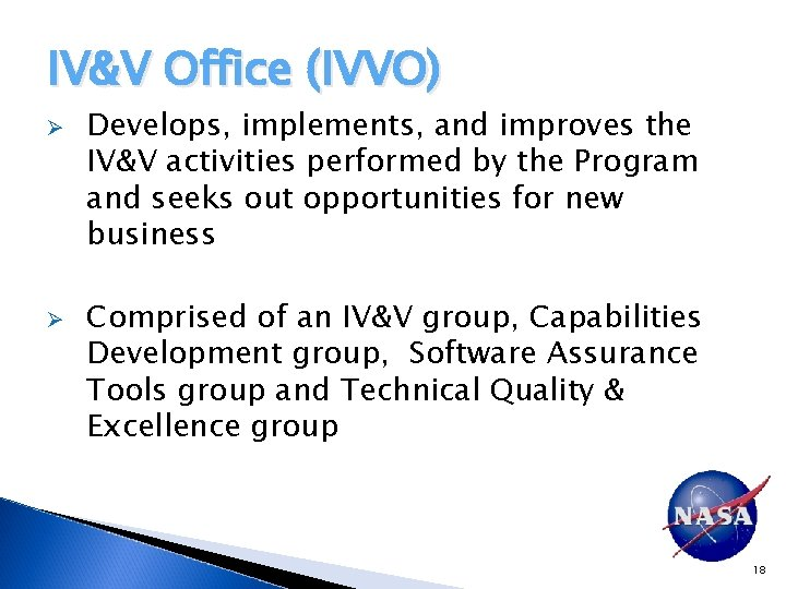 IV&V Office (IVVO) Ø Ø Develops, implements, and improves the IV&V activities performed by