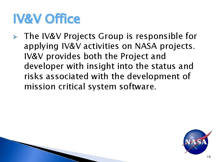 IV&V Office Ø The IV&V Projects Group is responsible for applying IV&V activities on