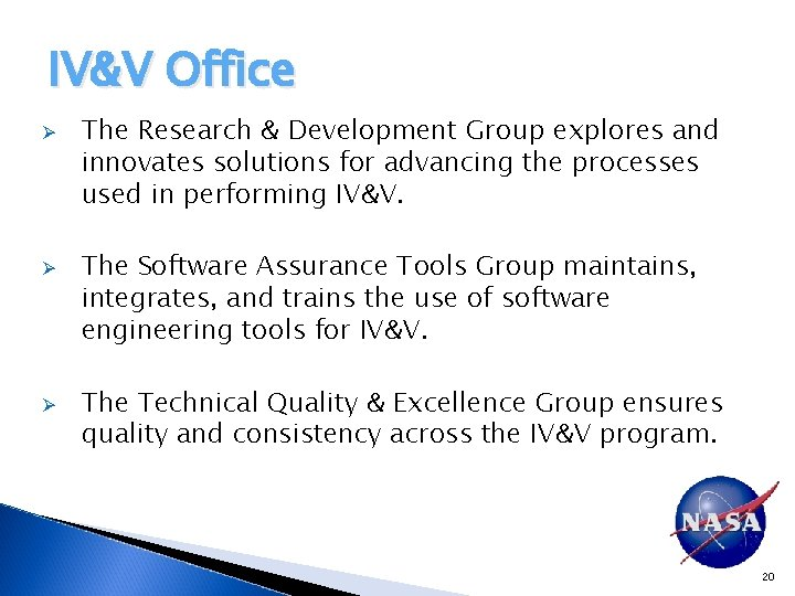 IV&V Office Ø Ø Ø The Research & Development Group explores and innovates solutions