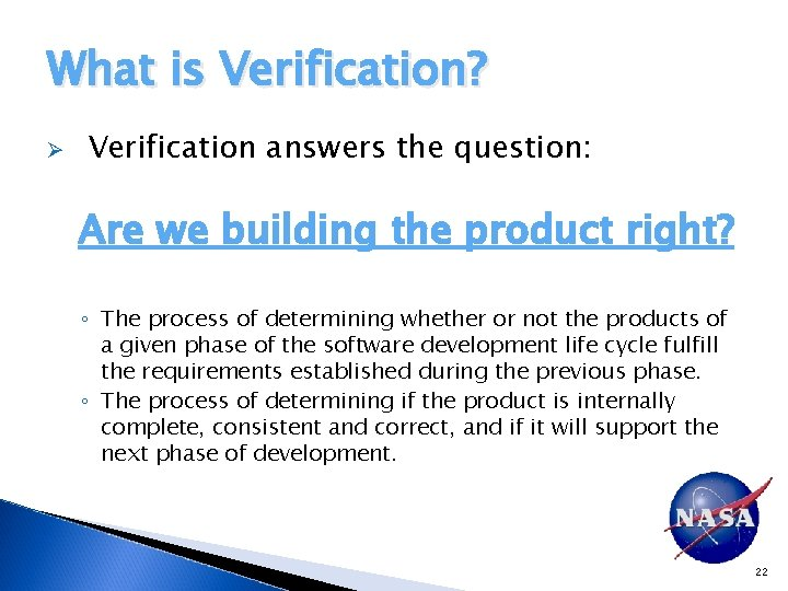 What is Verification? Ø Verification answers the question: Are we building the product right?