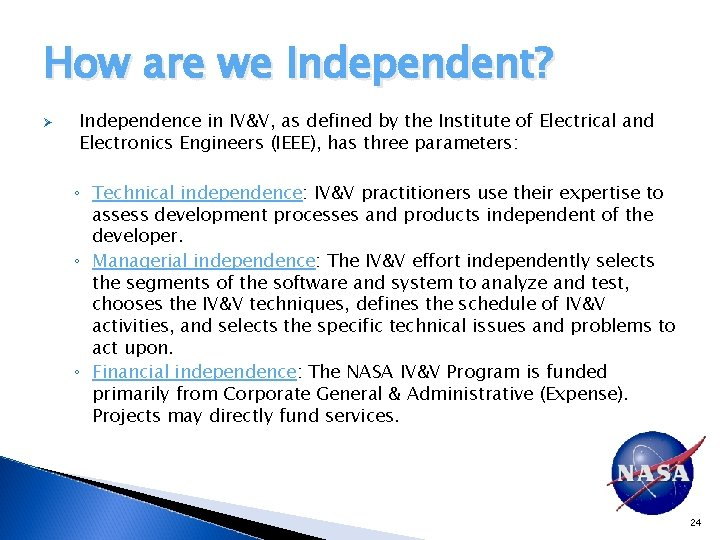 How are we Independent? Ø Independence in IV&V, as defined by the Institute of