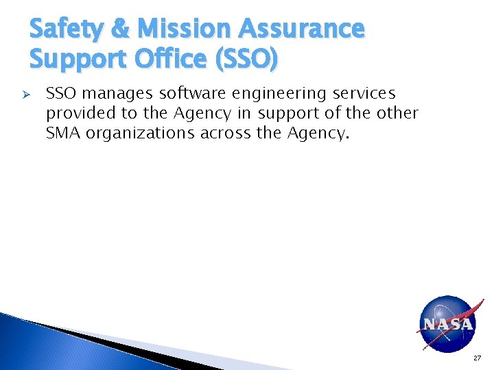 Safety & Mission Assurance Support Office (SSO) Ø SSO manages software engineering services provided