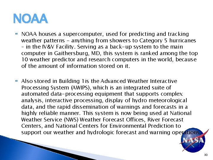 NOAA houses a supercomputer, used for predicting and tracking weather patterns - anything from
