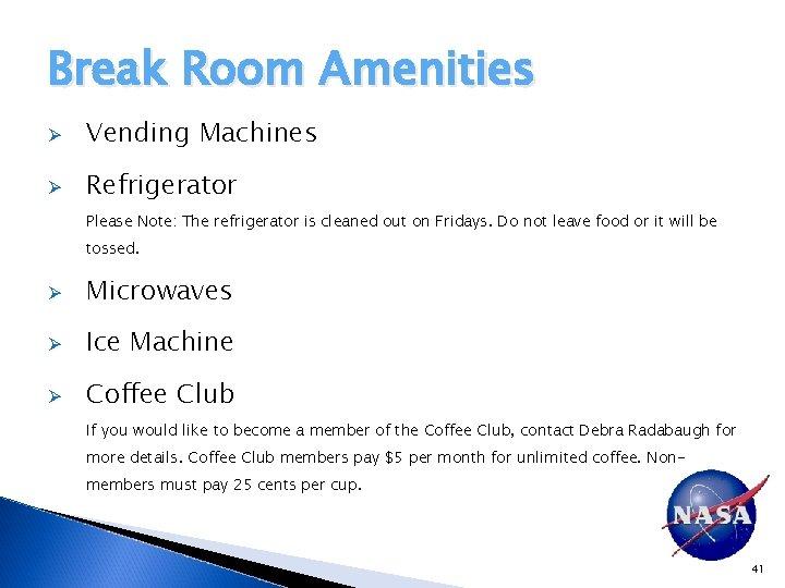 Break Room Amenities Ø Vending Machines Ø Refrigerator Please Note: The refrigerator is cleaned