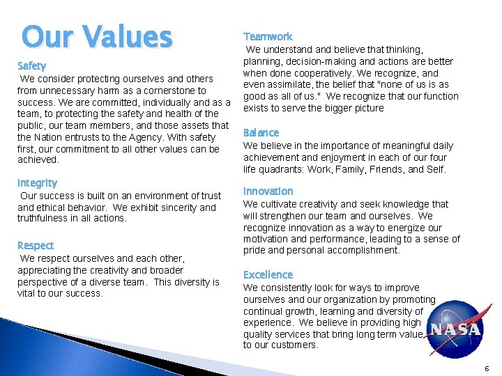 Our Values Safety We consider protecting ourselves and others from unnecessary harm as a