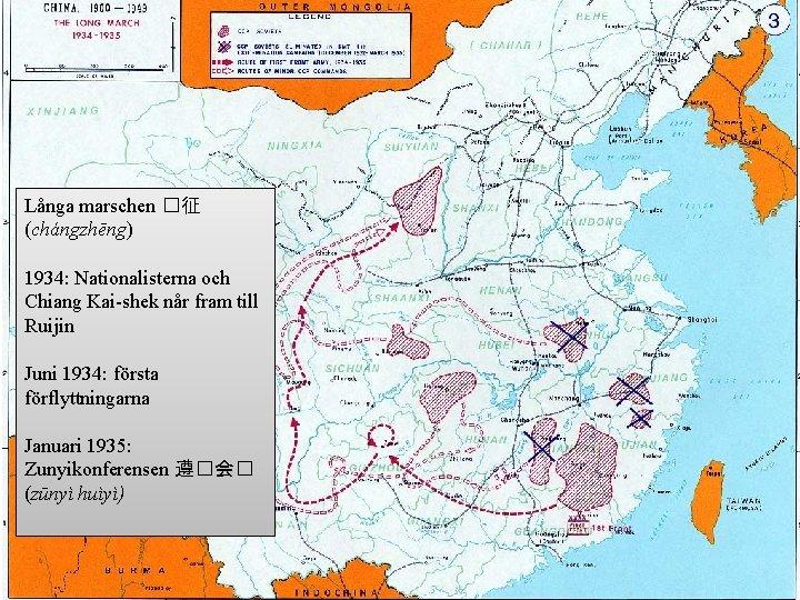 Långa marschen �征 (chángzhēng) 1934: Nationalisterna och Chiang Kai-shek når fram till Ruijin Juni