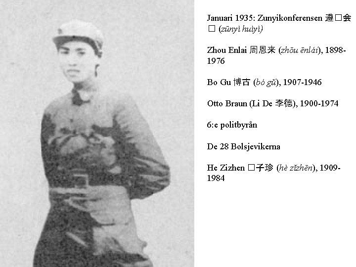 Januari 1935: Zunyikonferensen 遵�会 � (zūnyì huìyì) Zhou Enlai 周恩来 (zhōu ēnlái), 18981976 Bo