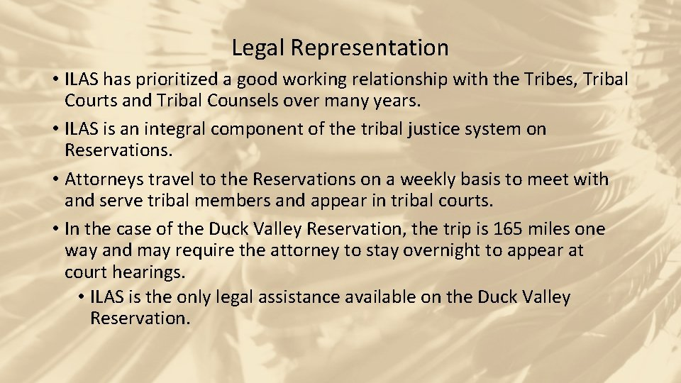 Legal Representation • ILAS has prioritized a good working relationship with the Tribes, Tribal