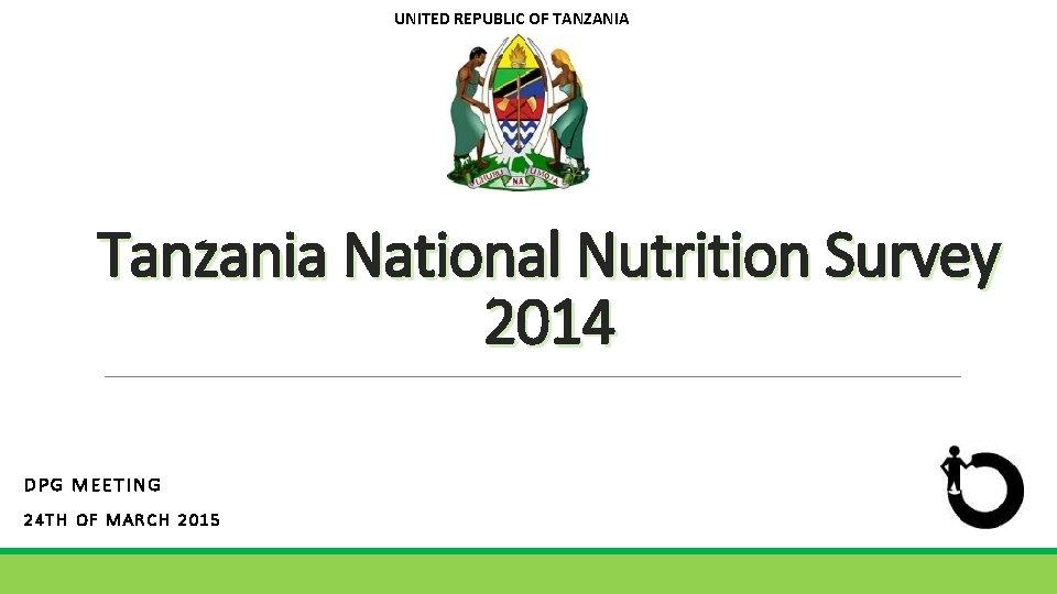 UNITED REPUBLIC OF TANZANIA Tanzania National Nutrition Survey 2014 DPG MEETING 24 TH OF