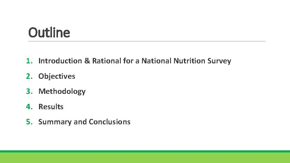 Outline 1. Introduction & Rational for a National Nutrition Survey 2. Objectives 3. Methodology