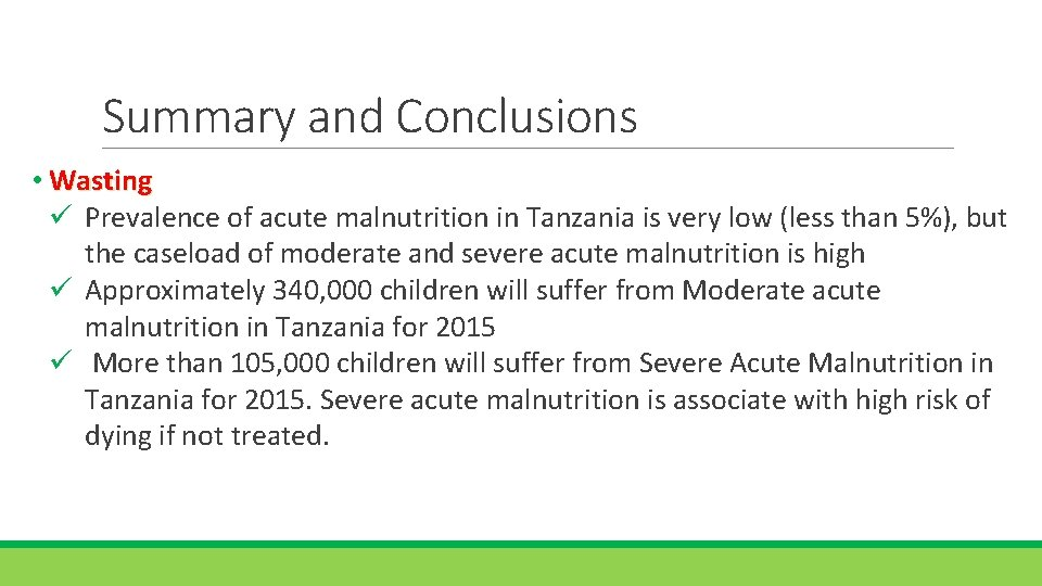 Summary and Conclusions • Wasting ü Prevalence of acute malnutrition in Tanzania is very
