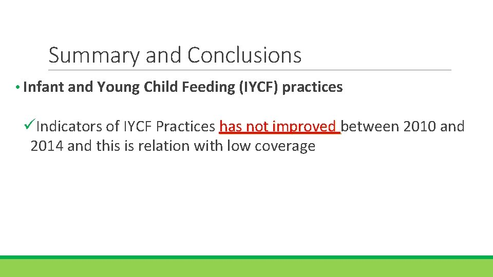Summary and Conclusions • Infant and Young Child Feeding (IYCF) practices üIndicators of IYCF