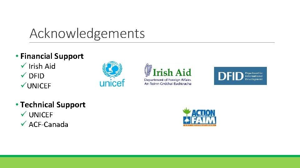 Acknowledgements • Financial Support ü Irish Aid ü DFID üUNICEF • Technical Support ü