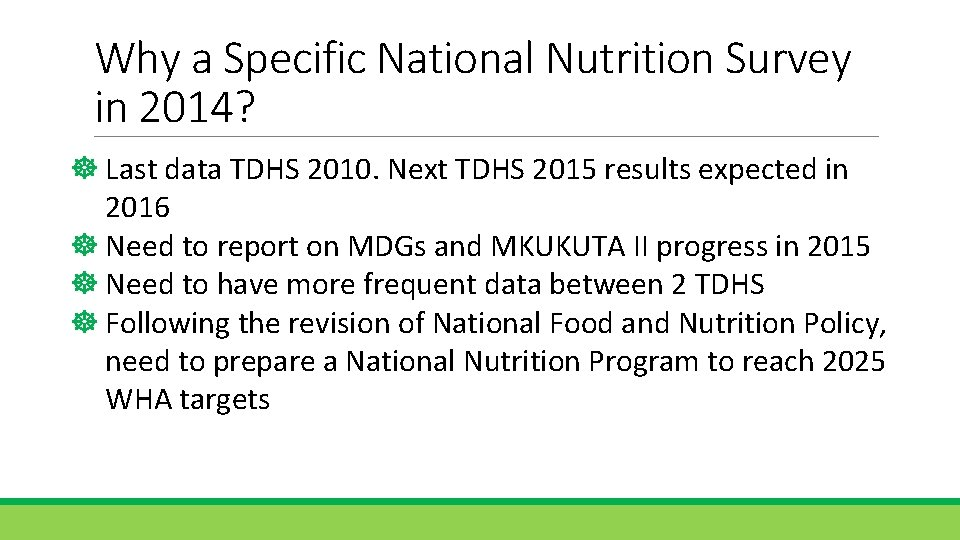 Why a Specific National Nutrition Survey in 2014? Last data TDHS 2010. Next TDHS