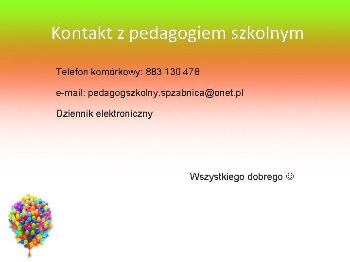 Kontakt z pedagogiem szkolnym Telefon komórkowy: 883 130 478 e-mail: pedagogszkolny. spzabnica@onet. pl Dziennik
