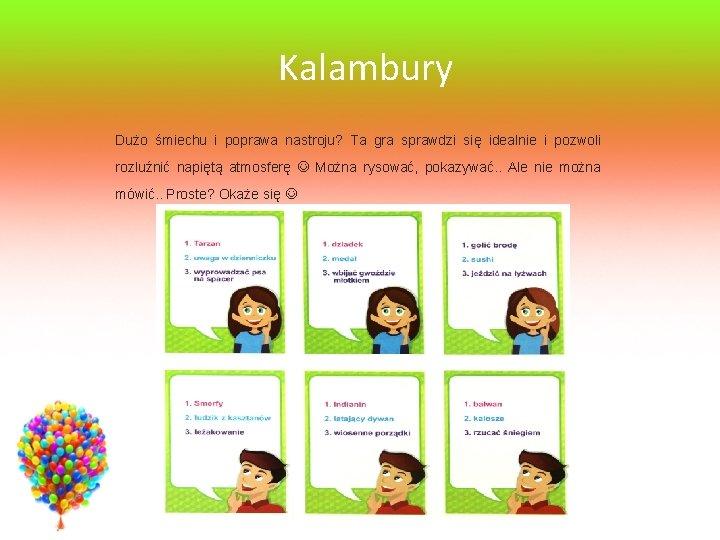 Kalambury Dużo śmiechu i poprawa nastroju? Ta gra sprawdzi się idealnie i pozwoli rozluźnić