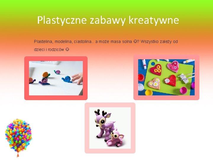 Plastyczne zabawy kreatywne Plastelina, modelina, ciastolina. . a może masa solna ? Wszystko zależy