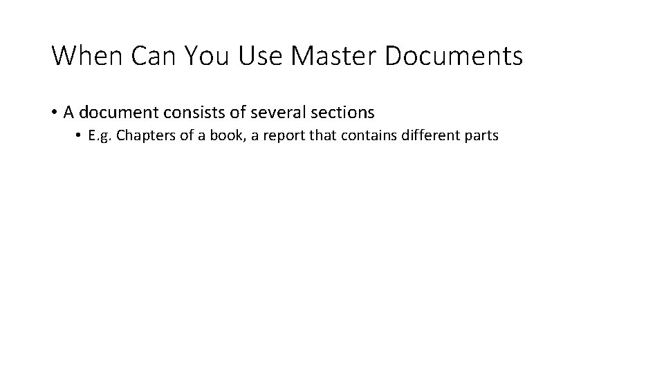 When Can You Use Master Documents • A document consists of several sections •