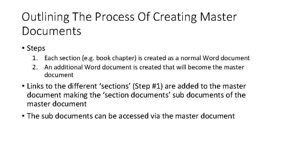 Outlining The Process Of Creating Master Documents • Steps 1. Each section (e. g.