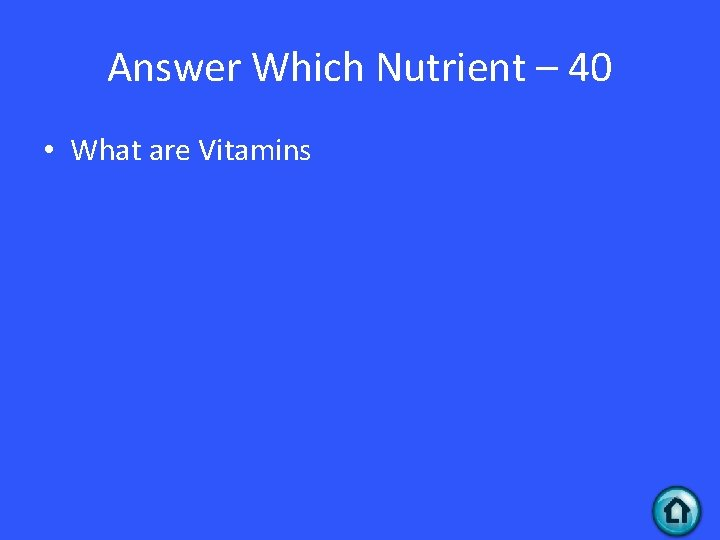 Answer Which Nutrient – 40 • What are Vitamins