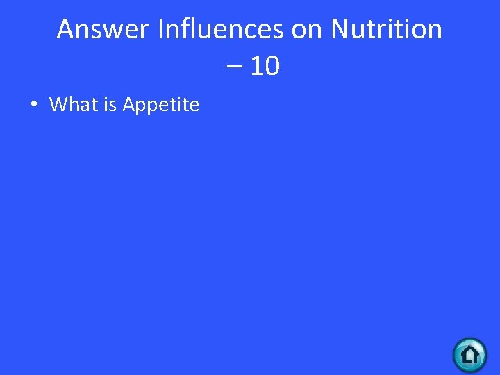 Answer Influences on Nutrition – 10 • What is Appetite
